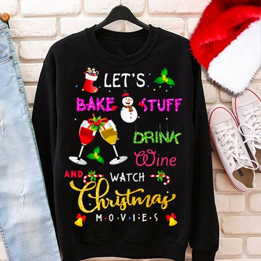 Lets Bake Stuff Drink Wine And Watch Christmas Movies Unisex Long Sleeve Black S-5XL
