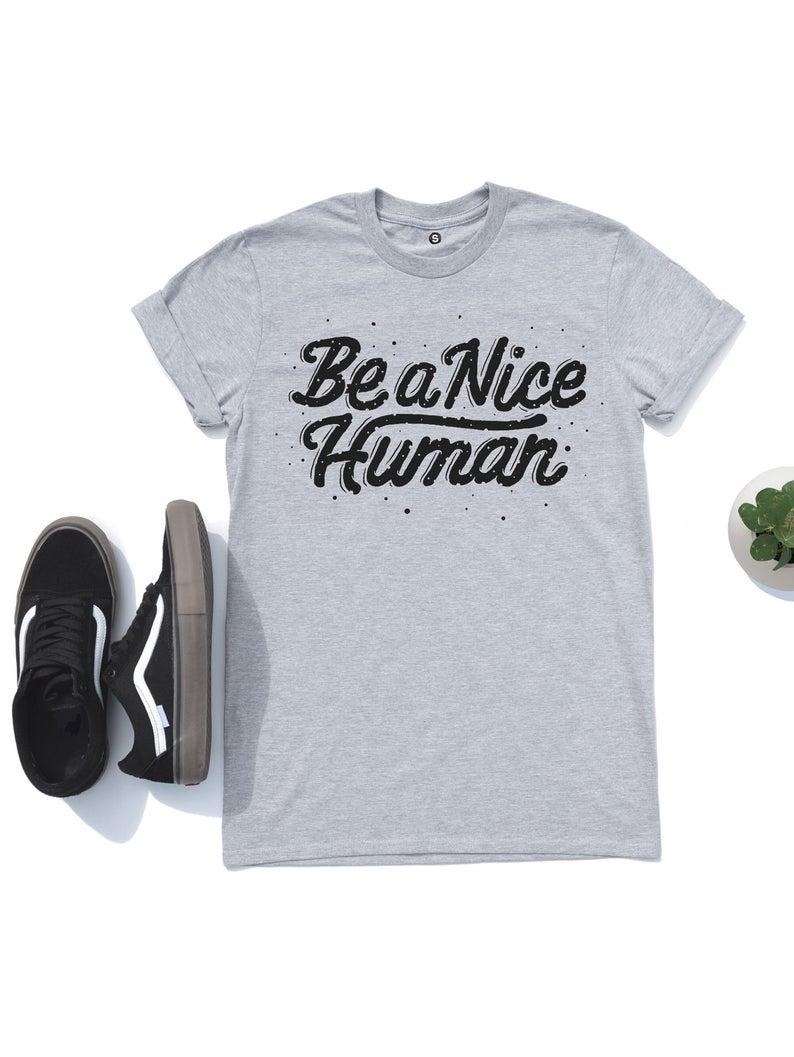 Be A Nice Human, Trending Shirts, T Shirt, Nice Human Shirt, Aesthetic Clothing, Aesthetic Shirt, Streetwear