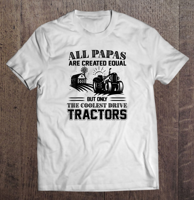 All Papas Are Created Equal But Only The Coolest Drive Tractors Unisex T Shirt Size S-5XL