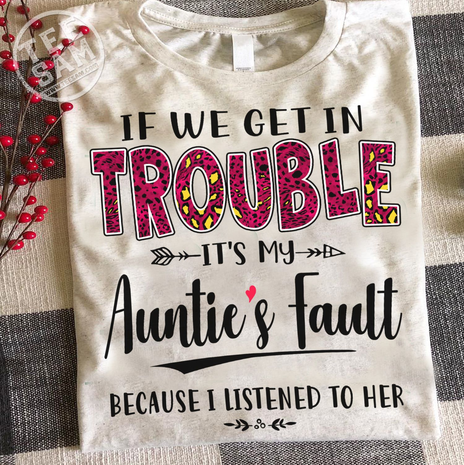 If We Get In Trouble It's My Auntie's Fault Because I Listened to Her Unisex White T-Shirt Size S-5XL