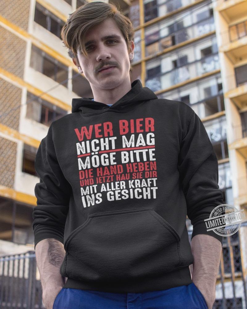 Wer Bier Nicht Mag Moge Bitte Hie Hand Heben Und jetzt hau Sie Dir Mit Aller Kraft Ins Gesicht Unisex T-Shirt All Color Size Up To 5XL