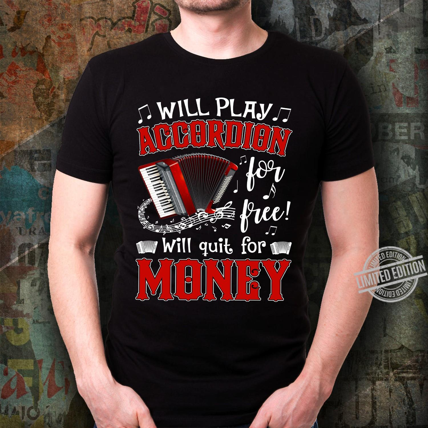 Will Play Accordion For Free Will Quit For Money Unisex T-Shirt All Color Size Up To 5XL