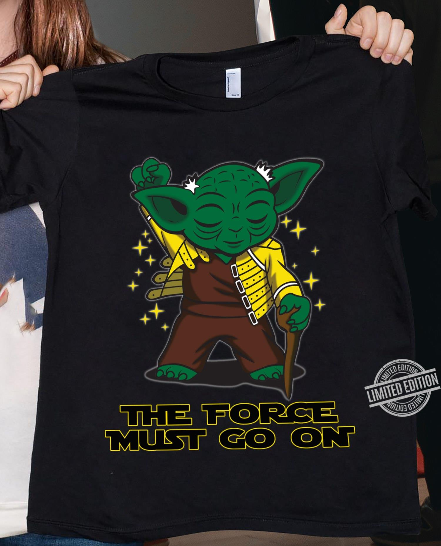 Yoda The Force Must Go On Unisex T-Shirt All Color Size Up To 5XL